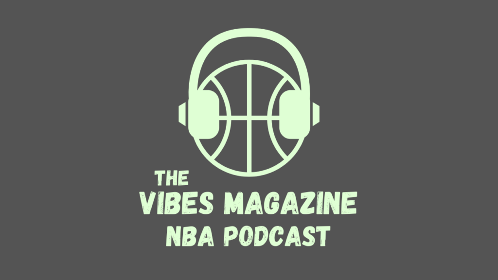 The Vibes Magazine NBA Podcast
